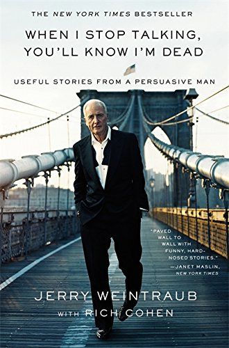When I Stop Talking, You'll Know I'm Dead, Jerry Weintraub