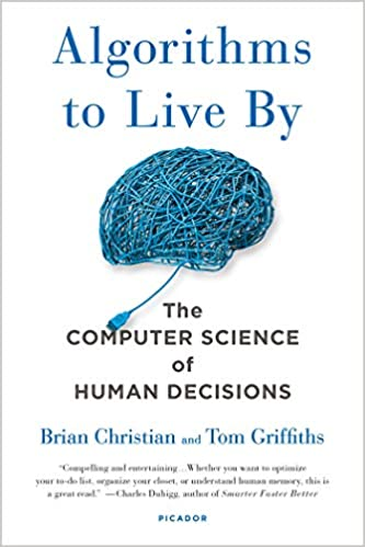 Algorithms to Live By, Brian Christian and Tom Griffiths