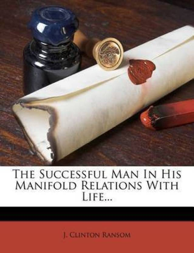 The Successful Man in His Manifold Relations with Life, J. Clinton Ransom